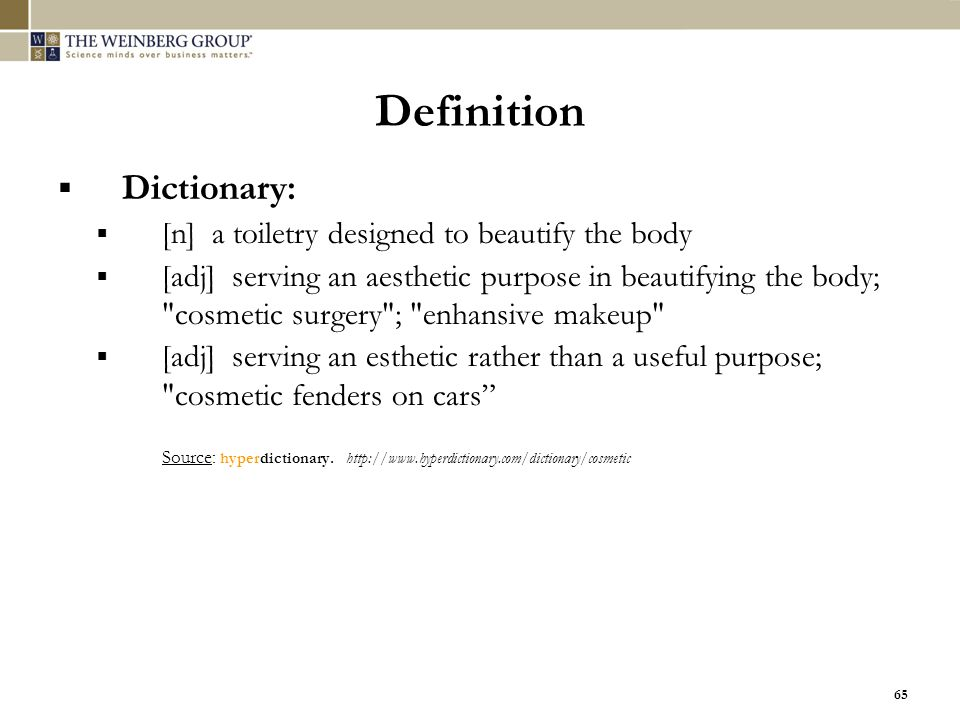 Definition Dictionary: [n] a toiletry designed to beautify the body